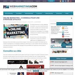 Online Marketing : 3 conseils pour une stratégie efficace