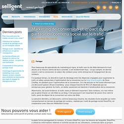 Marketing de conversion et impact du partage de contenu social sur le trafic | Selligent cross-channel conversion marketing blog