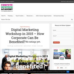 Digital Marketing Workshop in 2015 - How Corporate Can Be Benefited?