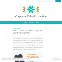 How to Choose the Perfect Length for Your Marketing Videos – Corporate Video Production