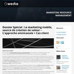 Dossier Spécial : Le marketing mobile, source de création de valeur – L'approche omnicanale + Cas client