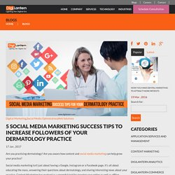 5 Social Media Marketing Success Tips To Increase Followers of Your Dermatology Practice