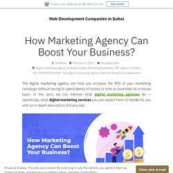 How Marketing Agency Can Boost Your Business? – Web Development Companies in Dubai
