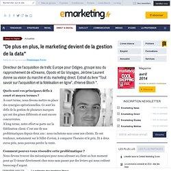 « De plus en plus, le marketing devient de la gestion de la data : sa collecte, sa maîtrise et son utilisation. »
