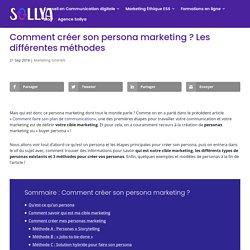 Comment créer son persona marketing ? Les différentes méthodes – Sollya