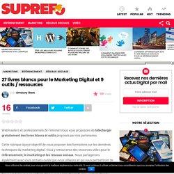 27 livres blancs pour le Marketing Digital et 9 outils ressources