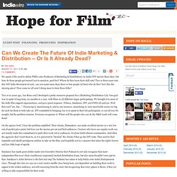 Can We Create The Future Of Indie Marketing & Distribution—Or Is It Already Dead? > Hope for Film