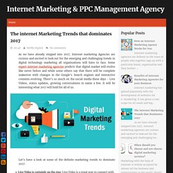 The internet Marketing Trends that dominates 2017 ~ Internet Marketing & PPC Management Agency