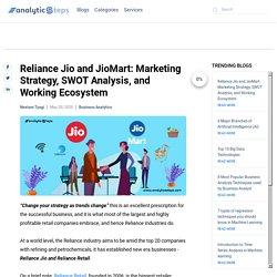 Reliance Jio and JioMart: Marketing Strategy, SWOT Analysis, and Working Ecosystem