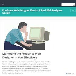 Marketing the Freelance Web Designer in You Effectively – Freelance Web Designer Kerala: A Best Web Designer Cochin