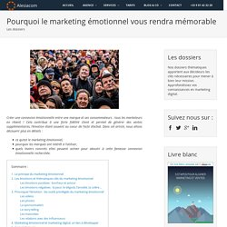 Pourquoi le marketing émotionnel vous rendra mémorable