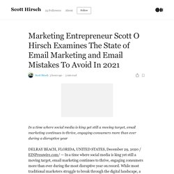 Marketing Entrepreneur Scott O Hirsch Examines The State of Email Marketing and Email Mistakes To Avoid In 2021