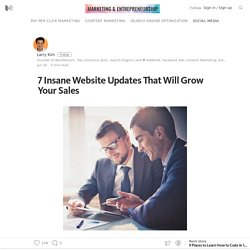7 Insane Website Updates That Will Grow Your Sales – Marketing and Entrepreneurship – Medium