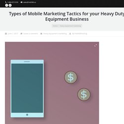 How Mobile Marketing tactics can Benefit your Heavy Duty Equipment Business