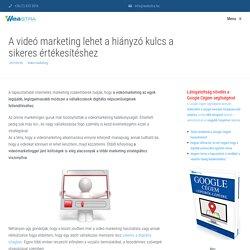 Videó marketing lehet a hiányzó kulcs a sikeres értékesítéshez