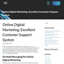 Online Digital Marketing: Excellent Customer Support System