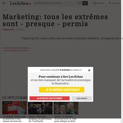 Marketing: tous les extrêmes sont - presque - permis - Les Echos - consulté le 15/07/2015