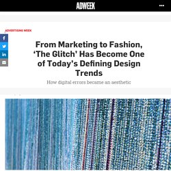 From Marketing to Fashion, 'The Glitch' Has Become One of Today's Defining Design Trends – Adweek