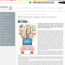 Marketing RH : stratégie de séduction et fidélisation ?
