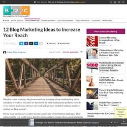 12 Blog Marketing Ideas to Increase Your Reach