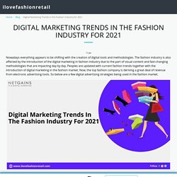 Digital Marketing Trends In the Fashion Industry for 2021 - ilovefashionretail