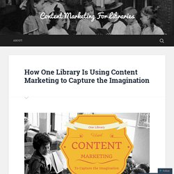How One Library Is Using Content Marketing to Capture the Imagination – Content Marketing For Libraries