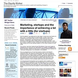 Marketing, startups and the importance of achieving a lot with a little (for startups) « The Equity Kicker