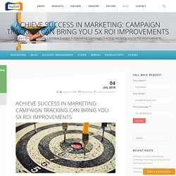 Achieve Success in Marketing: Campaign Tracking can bring you 5x ROI improvements