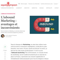 L'inbound Marketing : avantages et inconvénients - Squid-impact