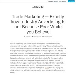 Trade Marketing — Exactly how Industry Advertising Is not Because Poor While you Believe – article writer