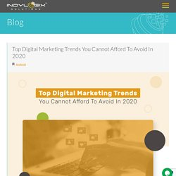 Top Digital Marketing Trends You Cannot Afford To Avoid In 2020 - Indylogix Solutions