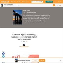 Quick Media Solution - Common digital marketing mistakes inexperienced digital marketers make