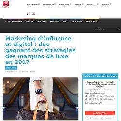 Marketing d'influence et digital: duo gagnant des stratégies des marques de luxe en 2017