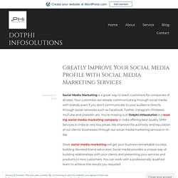 Greatly Improve Your Social Media Profile with Social Media Marketing Services – dotphi infosolutions