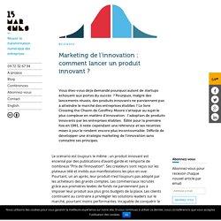 Marketing de l'innovation : comment lancer un produit innovant ?
