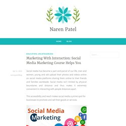 Marketing With Interaction: Social Media Marketing Course Helps You – Naren Patel