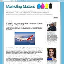 Marketing Matters: Is QANTAS using internal marketing to strengthen its brand in the tough aviation market?