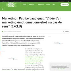Marketing : Patrice Laubignat, L'idée d'un marketing émotionnel one-shot n'a pas de sens (EXCLU)