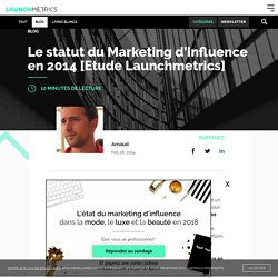 Le statut du Marketing d'Influence en 2014 [Etude Launchmetrics]
