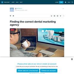 Finding the correct dental marketing agency: dentalmca — LiveJournal