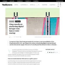 Cinq conseils en marketing digital lorsque vous lancez votre startup - Maddyness - Le Magazine des Startups Françaises