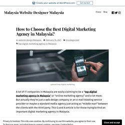 How to Choose the Best Digital Marketing Agency in Malaysia? – Malaysia Website Designer Malaysia