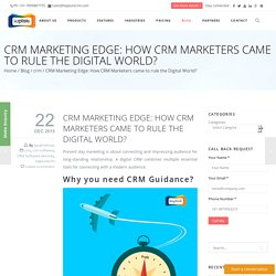 CRM Marketing Edge: How CRM Marketers came to rule the Digital World?