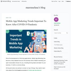 Mobile App Marketing Trends Important To Know After COVID-19 Pandemic