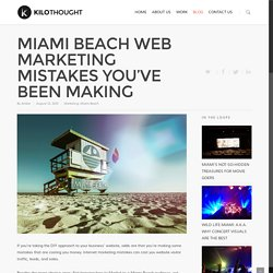Miami Beach Web Marketing Mistakes Your Company Has Been Making