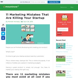 11 Marketing Mistakes That Are Killing Your Startup - Mountnow