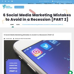 6 Social Media Marketing Mistakes to Avoid in a Recession [PART 2]