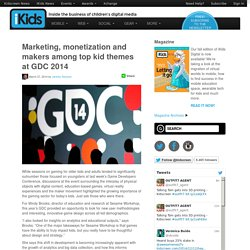 Marketing, monetization and makers among top kid themes at GDC 2014