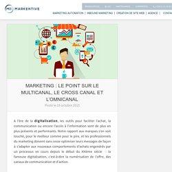 Marketing : Le point sur le multicanal, le cross canal et l'omnicanal