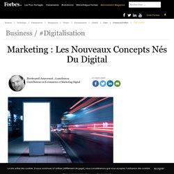 Marketing : Les Nouveaux Concepts Nés Du Digital